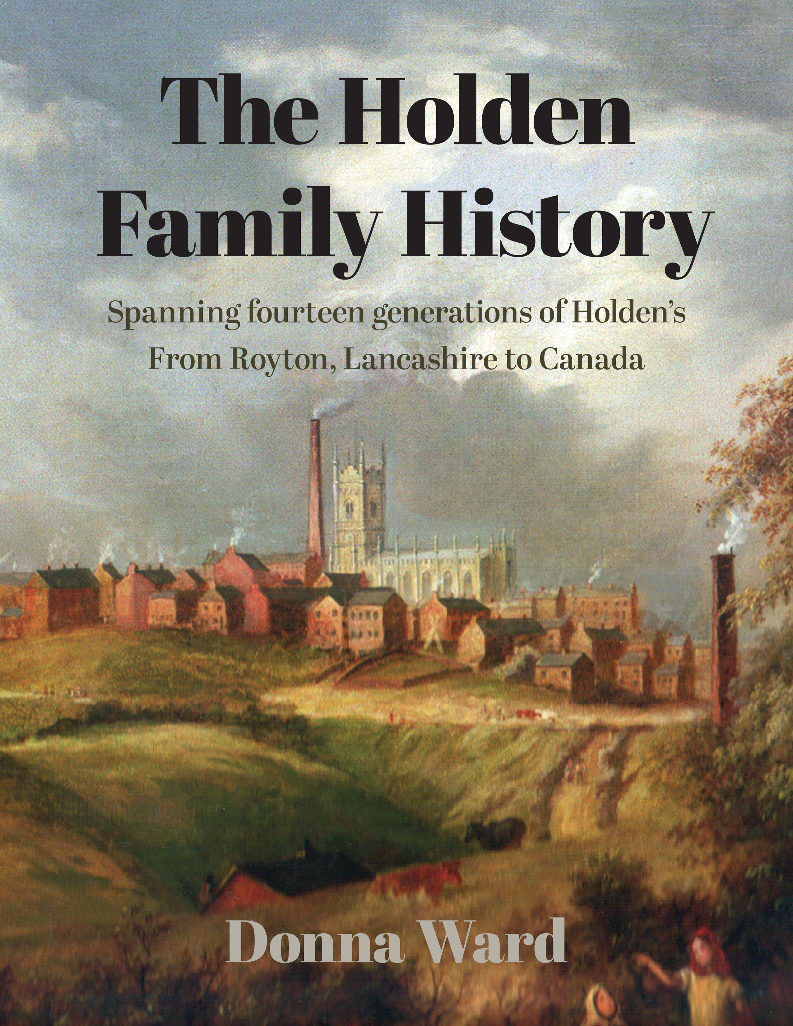 The Holden Family History by Donna Ward